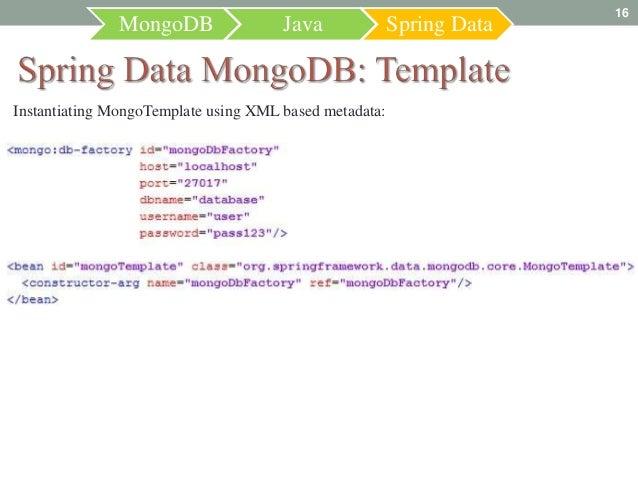 16               MongoDB                Java              Spring DataInstantiating MongoTemplate using XML based metadata: