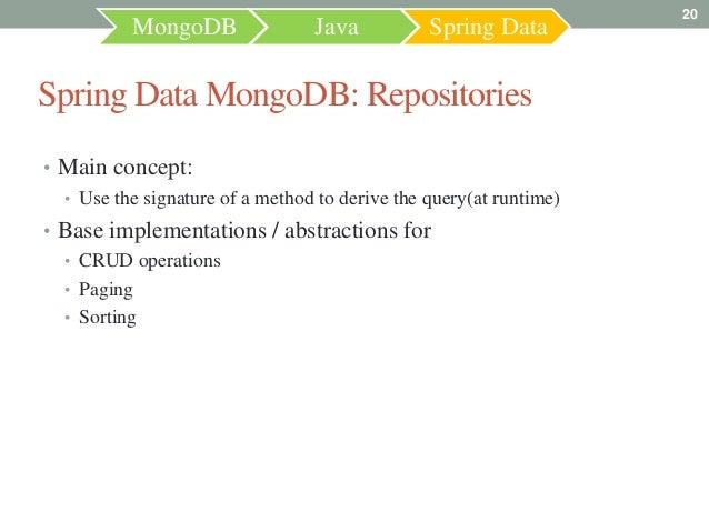 20           MongoDB                Java          Spring DataSpring Data MongoDB: Repositories• Main concept:  • Use the s...