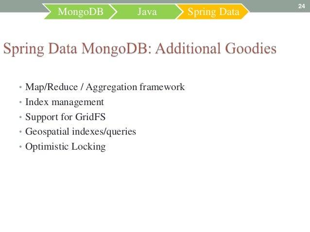 24         MongoDB               Java    Spring Data• Map/Reduce / Aggregation framework• Index management• Support for Gr...