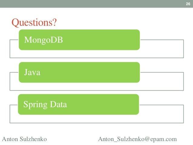 26   Questions?       MongoDB       Java       Spring DataAnton Sulzhenko      Anton_Sulzhenko@epam.com