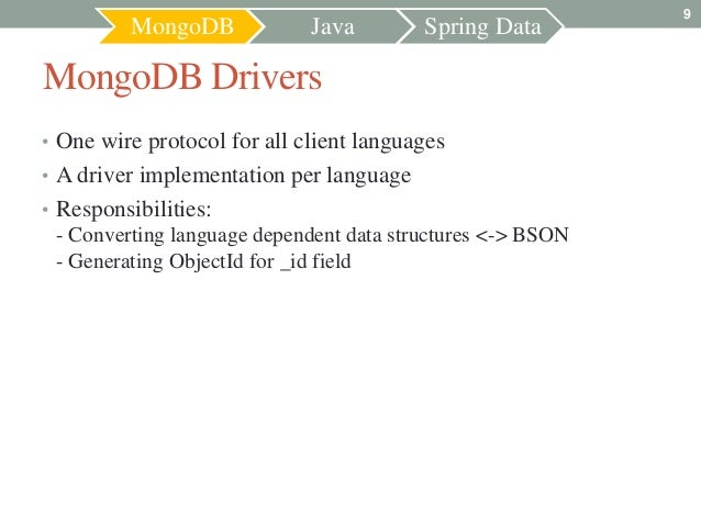 9         MongoDB             Java        Spring DataMongoDB Drivers• One wire protocol for all client languages• A driver...