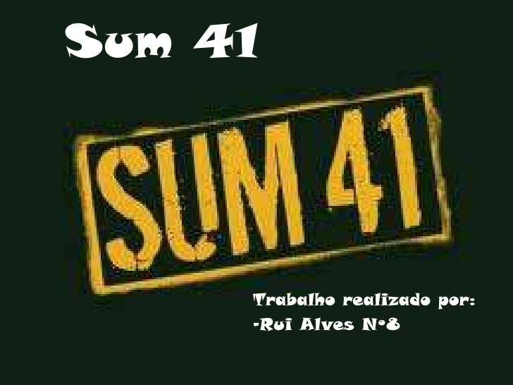 Sum 41<br />Trabalho realizado por:<br />-Rui Alves Nº8<br />