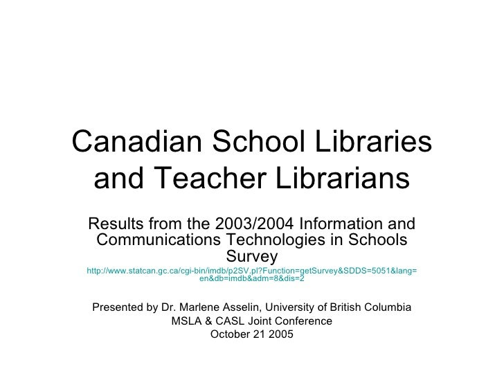 Canadian School Libraries and Teacher Librarians Results from the 2003/2004 Information and Communications Technologies in...