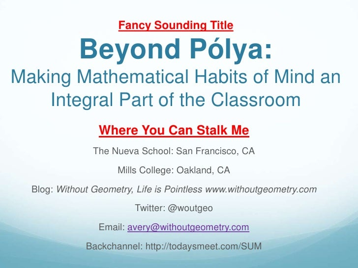 Fancy Sounding Title            Beyond Pólya:Making Mathematical Habits of Mind an    Integral Part of the Classroom      ...
