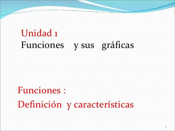 Funciones : Definición  y características   Unidad 1 Funciones  y sus  gráficas