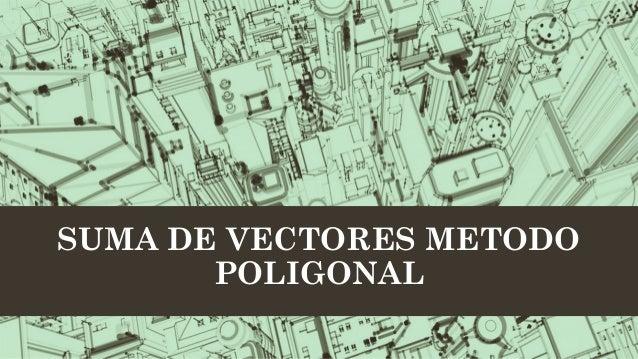 SUMA DE VECTORES METODO       POLIGONAL