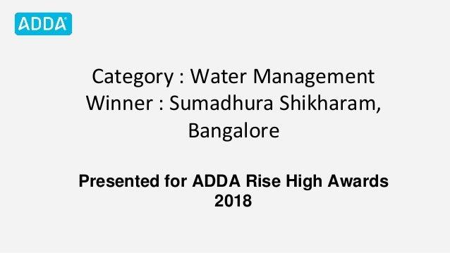 Category : Water Management Winner : Sumadhura Shikharam, Bangalore Presented for ADDA Rise High Awards 2018