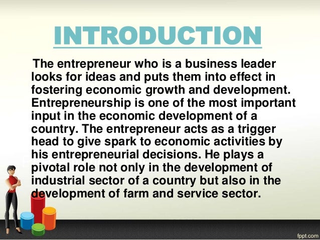 The entrepreneur who is a business leader looks for ideas and puts them into effect in fostering economic growth and devel...
