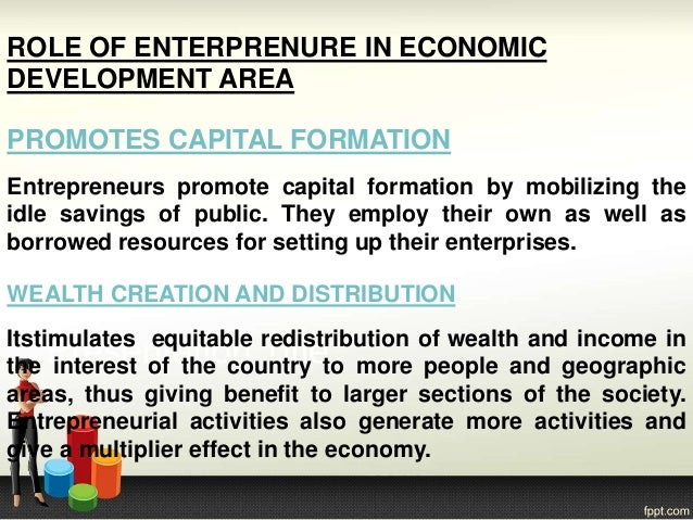 PROMOTES CAPITAL FORMATION Entrepreneurs promote capital formation by mobilizing the idle savings of public. They employ t...