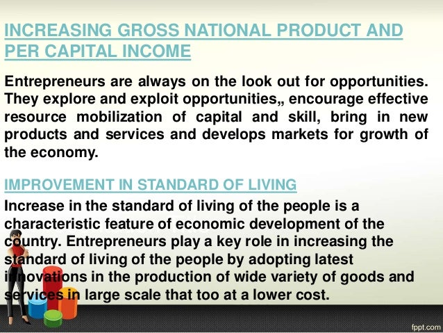 INCREASING GROSS NATIONAL PRODUCT AND PER CAPITAL INCOME Entrepreneurs are always on the look out for opportunities. They ...