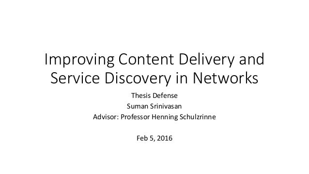Improving Content Delivery and Service Discovery in Networks Thesis Defense Suman Srinivasan Advisor: Professor Henning Sc...
