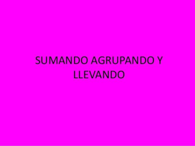 SUMANDO AGRUPANDO Y  LLEVANDO