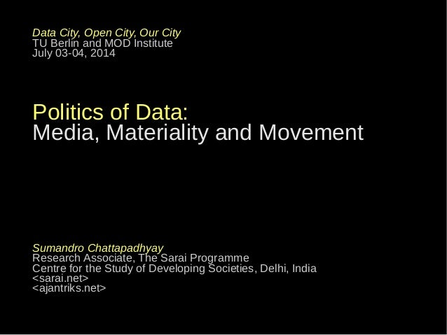 Data City, Open City, Our City TU Berlin and MOD Institute July 03-04, 2014 Politics of Data: Media, Materiality and Movem...
