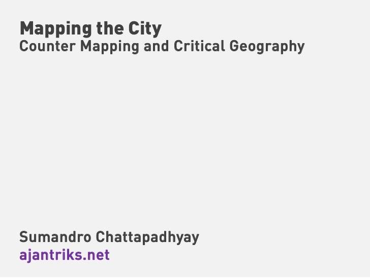Mapping the CityCounter Mapping and Critical GeographySumandro Chattapadhyayajantriks.net