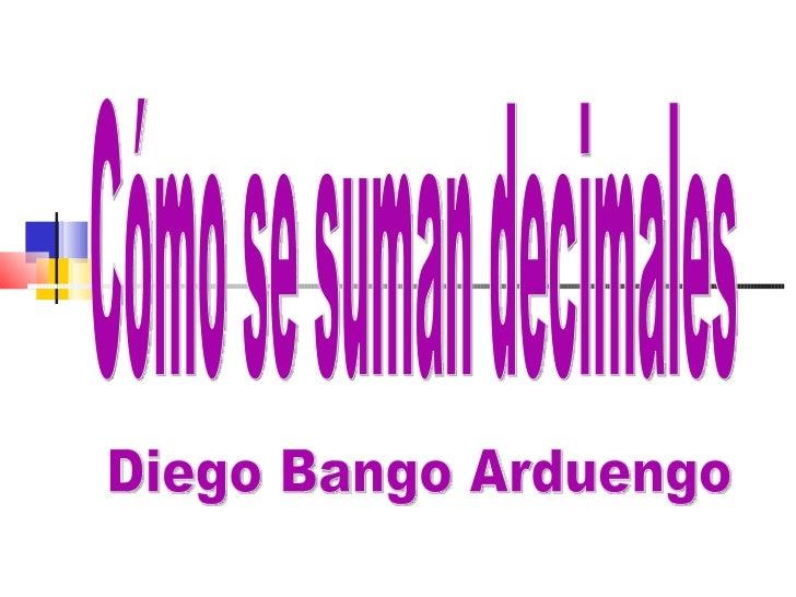 Cómo se suman decimales Diego Bango Arduengo