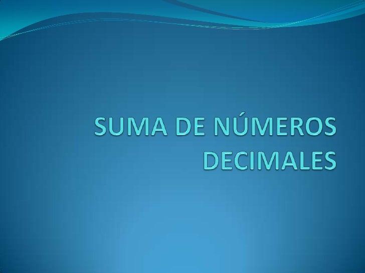 SUMA DE NÚMEROS DECIMALES<br />
