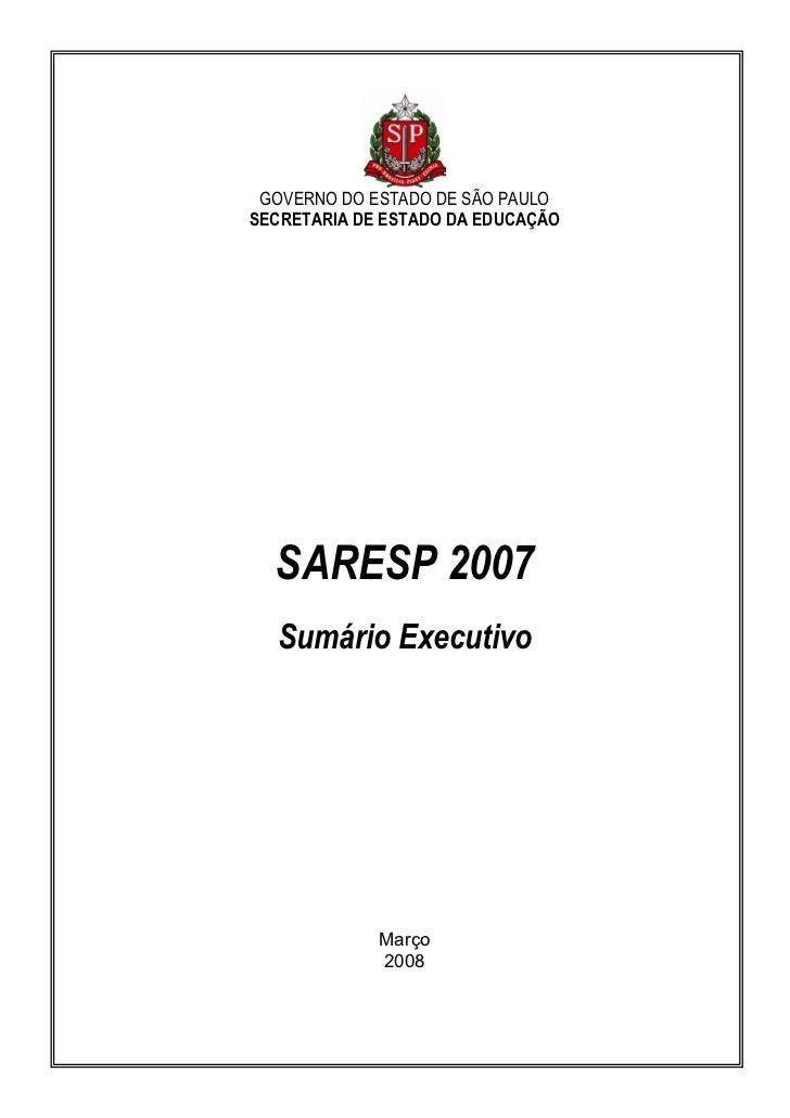 GOVERNO DO ESTADO DE SÃO PAULO SECRETARIA DE ESTADO DA EDUCAÇÃO       SARESP 2007   Sumário Executivo                  Mar...