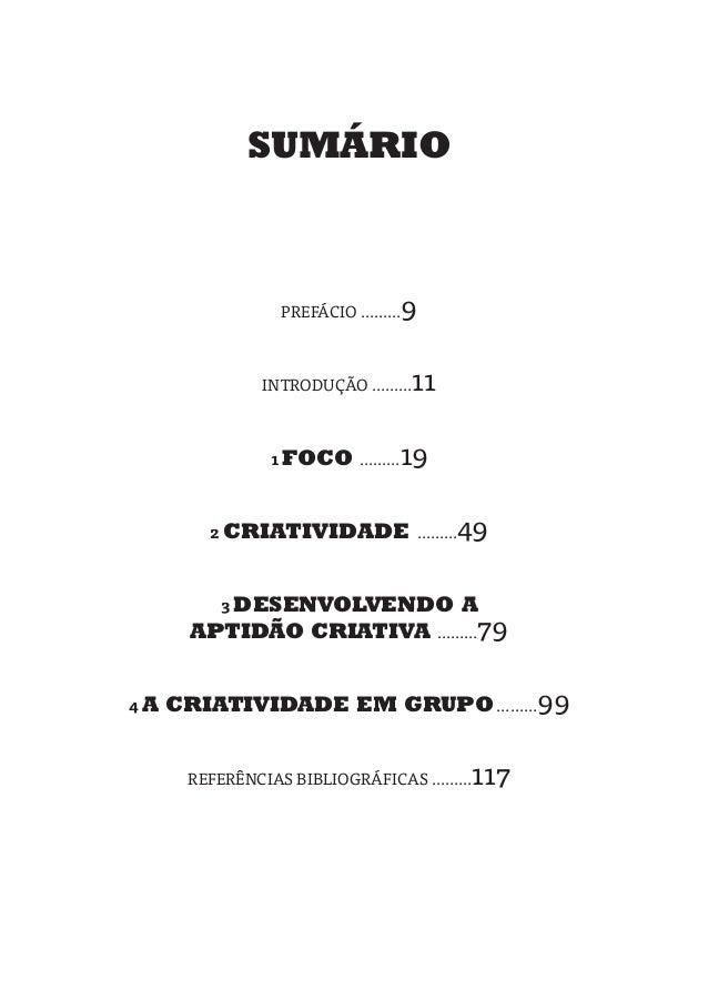 SUMÁRIO               PREFÁCIO ……… 9             INTRODUÇÃO ………   11              1 FOCO ………    19        2 CRIATIVIDADE …...