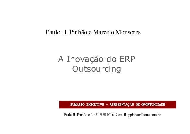 Paulo H. Pinhão e Marcelo Monsores  A Inovação do ERP Outsourcing  SUMÁRIO APRESENTAÇÃO SUM RIO EXECUTIVO - APRESENTA O DE...