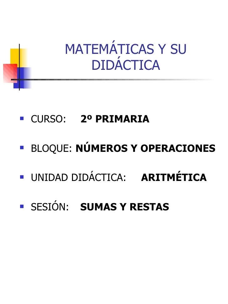 MATEMÁTICAS Y SU DIDÁCTICA <ul><li>CURSO:  2º PRIMARIA </li></ul><ul><li>BLOQUE:  NÚMEROS Y OPERACIONES </li></ul><ul><li>...