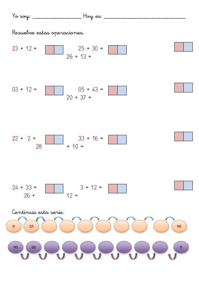 Yo soy: _______________ Hoy es: _________________________ Resuelve estas operaciones. 23 + 12 = 25 + 30 = 26 + 13 = 03 + 1...