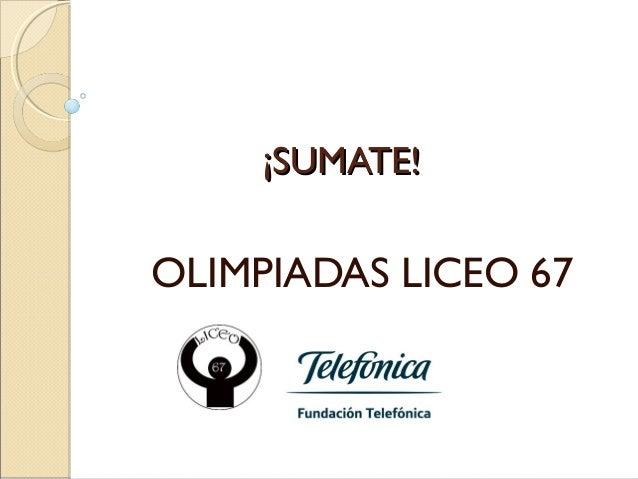 ¡SUMATE!¡SUMATE!OLIMPIADAS LICEO 67