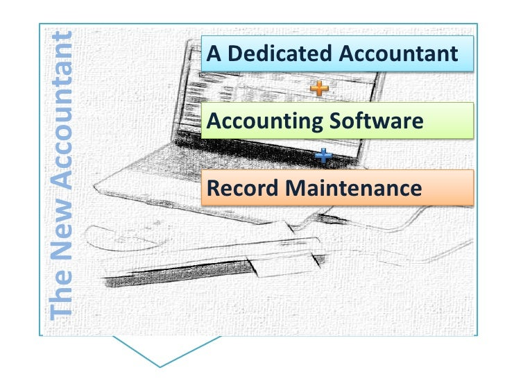 The New Accountant<br />A Dedicated Accountant<br />Accounting Software<br />Record Maintenance<br />