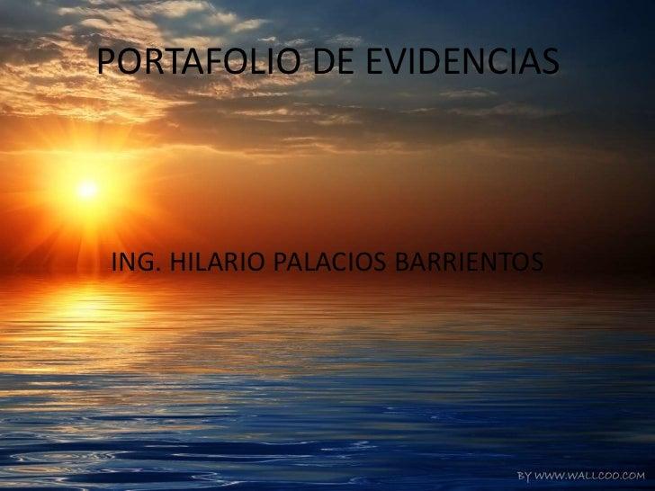 PORTAFOLIO DE EVIDENCIAS<br />ING. HILARIO PALACIOS BARRIENTOS<br />