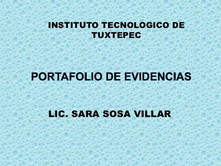 INSTITUTO TECNOLOGICO DE TUXTEPEC<br />PORTAFOLIO DE EVIDENCIAS<br />LIC. SARA SOSA VILLAR<br />