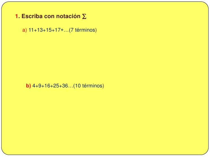 <ul><li>EJERCICIOS  PROPUESTOS</li></li></ul><li>1. Escriba con notación ∑<br />a) 11+13+15+17+…(7 términos)<br />b) 4+9+1...