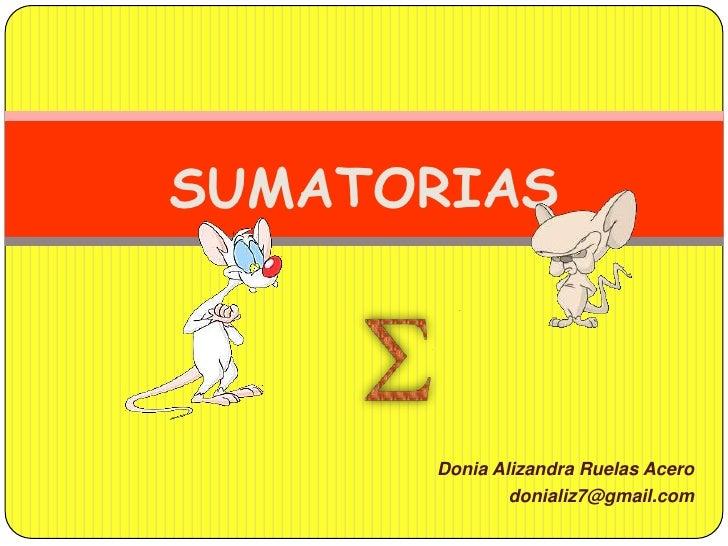 SUMATORIAS<br />DoniaAlizandra Ruelas Acero<br />donializ7@gmail.com<br />