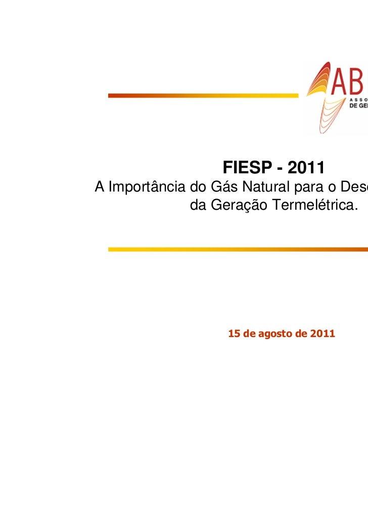 FIESP - 2011A Importância do Gás Natural para o Desenvolvimento              da Geração Termelétrica.                  15 ...