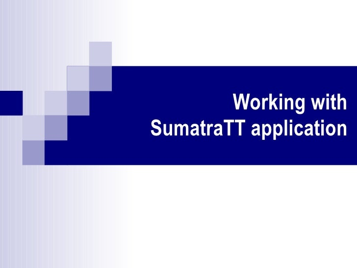 Working with SumatraTT application