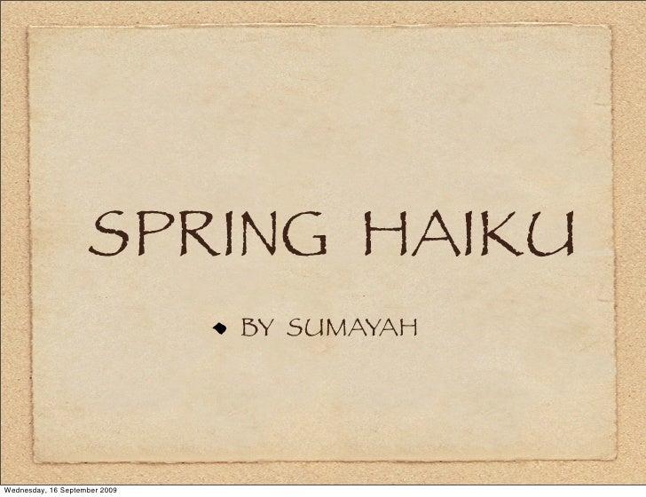 SPRING HAIKU                                BY SUMAYAH     Wednesday, 16 September 2009