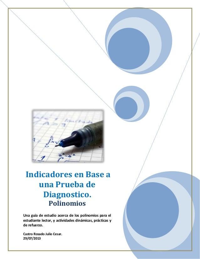 Indicadores en Base a una Prueba de Diagnostico. Polinomios Una guía de estudio acerca de los polinomios para el estudiant...