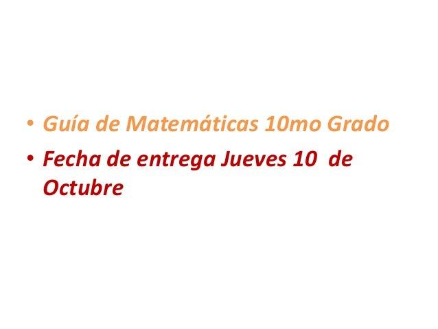 • Guía de Matemáticas 10mo Grado • Fecha de entrega Jueves 10 de Octubre