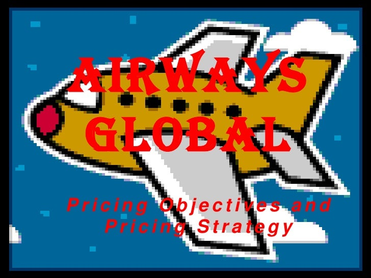 AirWays Global<br />Pricing Objectives and Pricing Strategy<br />