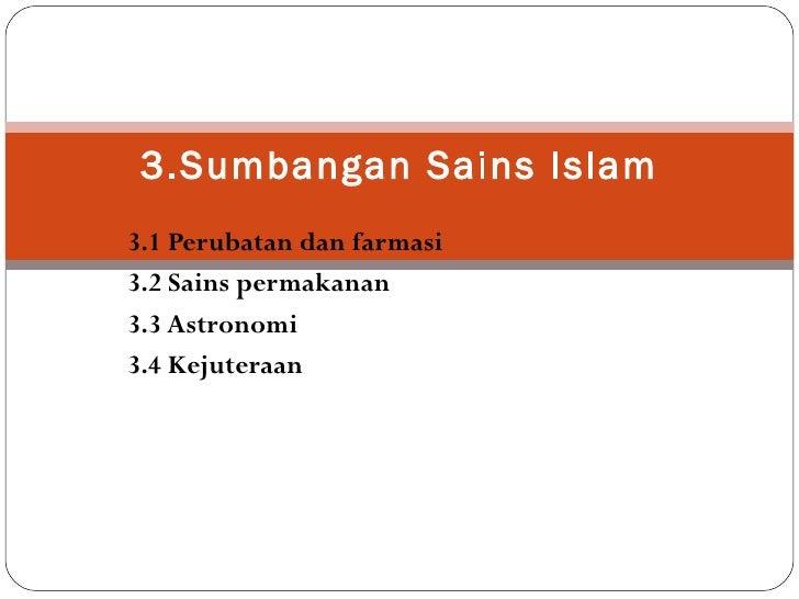 3.Sumbangan Sains Islam3.1 Perubatan dan farmasi3.2 Sains permakanan3.3 Astronomi3.4 Kejuteraan