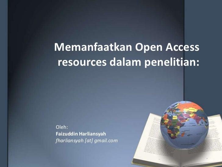 Memanfaatkan Open Access resources dalampenelitian:<br />Oleh: <br />FaizuddinHarliansyah<br />fharliansyah [at] gmail.com...