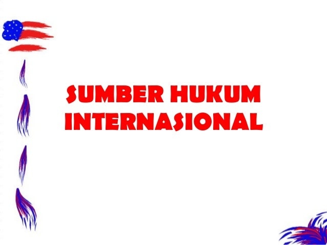 SUMBER HUKUM INTERNASIONAL