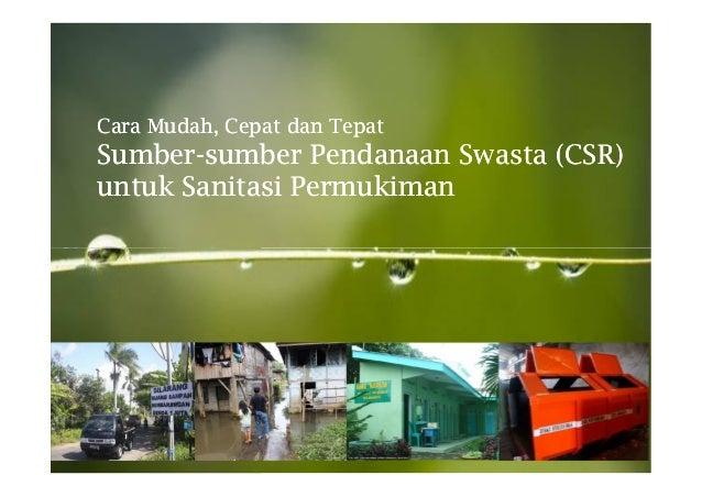 Cara Mudah, Cepat dan Tepat Sumber- Sumber-sumber Pendanaan Swasta (CSR) untuk Sanitasi PermukimanPowerpoint Templates   P...