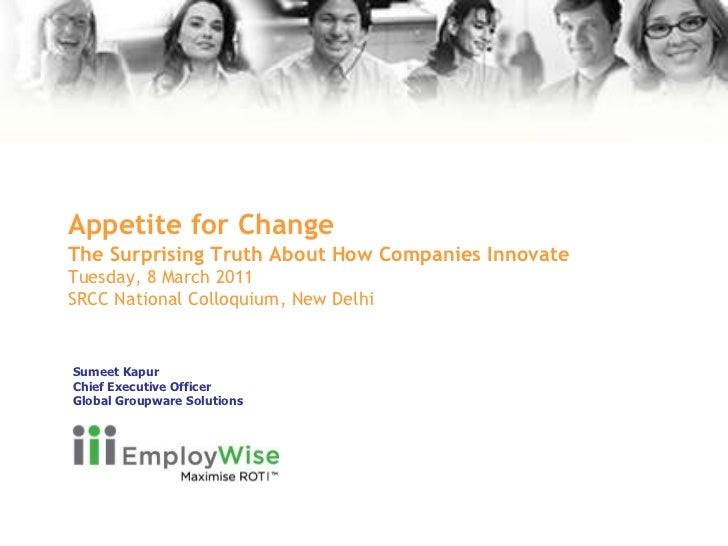 Appetite for ChangeThe Surprising Truth About How Companies InnovateTuesday, 8 March 2011 SRCC National Colloquium, New De...