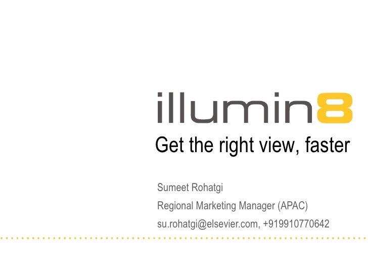 Sumeet Rohatgi Regional Marketing Manager (APAC) su.rohatgi@elsevier.com, +919910770642 Get the right view, faster