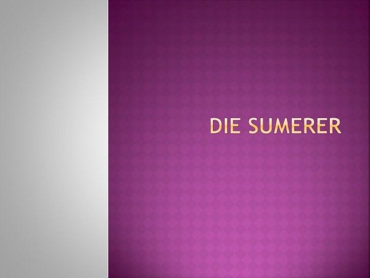    Sumer ist der Name eines Gebiets im Süden    Mesopotamiens - heute Teil von Irak - die in der dritten    und vierten J...