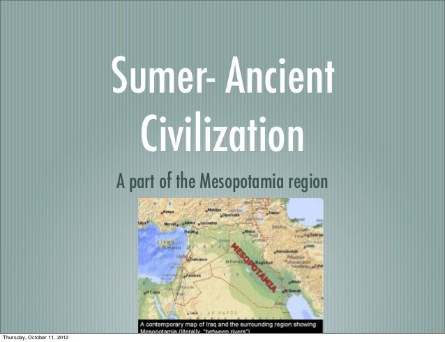 Sumer- Ancient                               Civilization                             A part of the Mesopotamia regionThur...