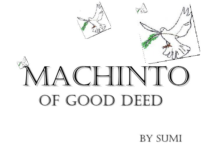 Machinto of good deed  By SUMI