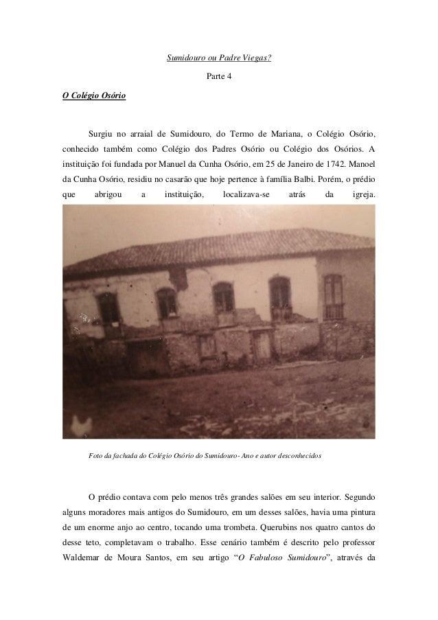 Sumidouro ou Padre Viegas? Parte 4 O Colégio Osório  Surgiu no arraial de Sumidouro, do Termo de Mariana, o Colégio Osório...
