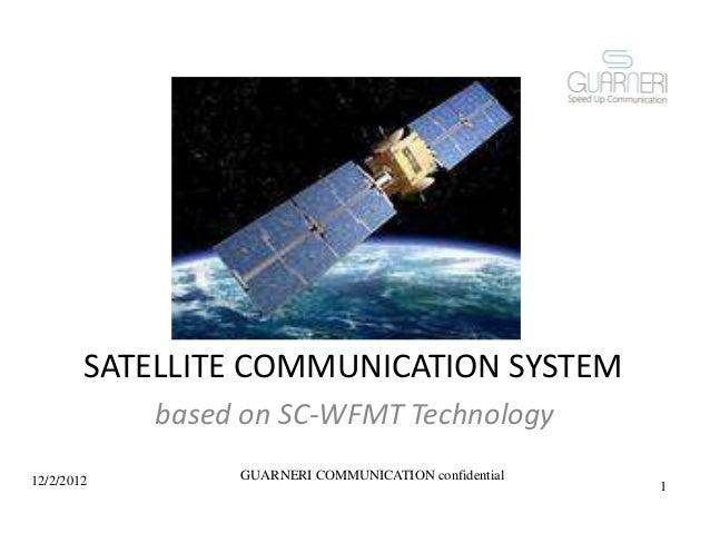 SATELLITE COMMUNICATION SYSTEM based on SC-WFMT Technology 12/2/2012 GUARNERI COMMUNICATION confidential 1