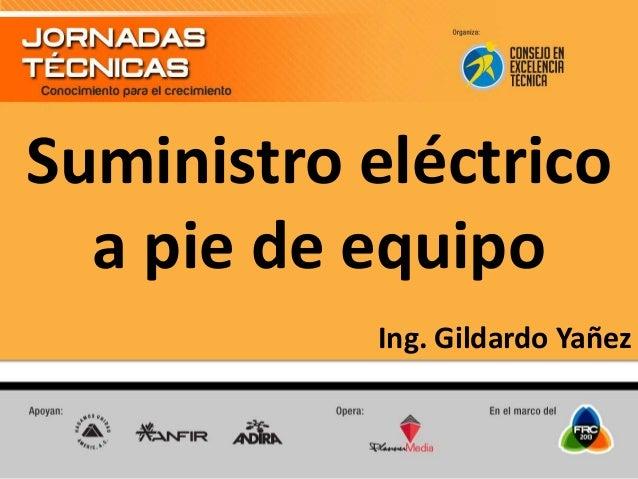 Suministro eléctrico a pie de equipo Ing. Gildardo Yañez