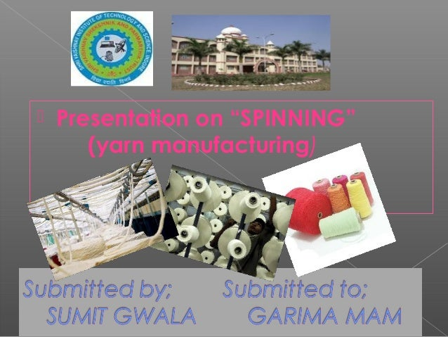 " Presentation on ""SPINNING"" (yarn manufacturing)"